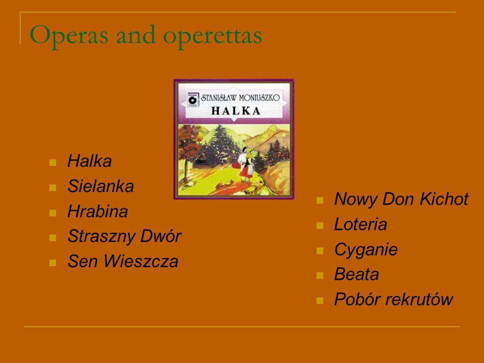 Operas and operettas Halka Sielanka Hrabina Straszny Dwór Sen Wieszcza Nowy Don Kichot Loteria Cyganie Beata Pobór rekrutów