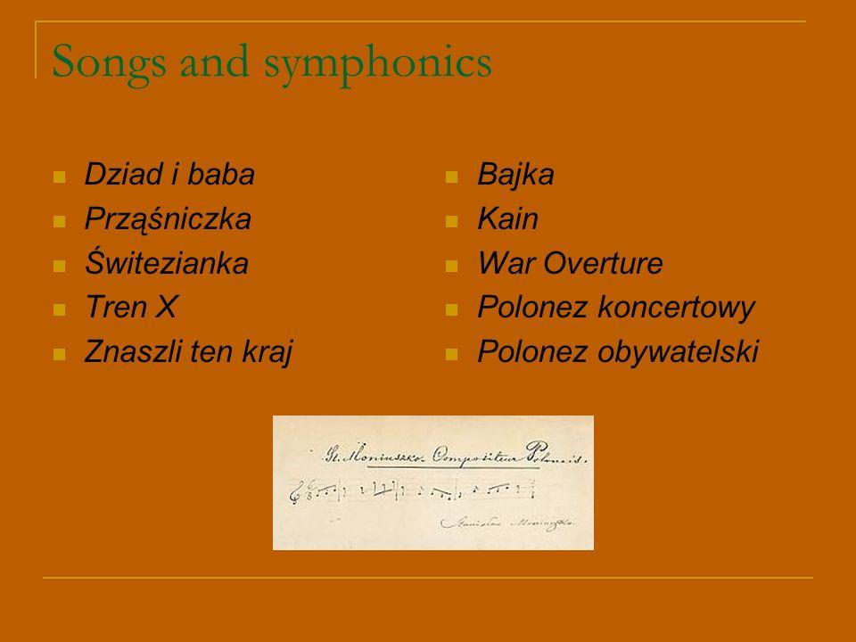 Songs and symphonics Dziad i baba Prząśniczka Świtezianka Tren X Znaszli ten kraj Bajka Kain War Overture Polonez koncertowy Polonez obywatelski