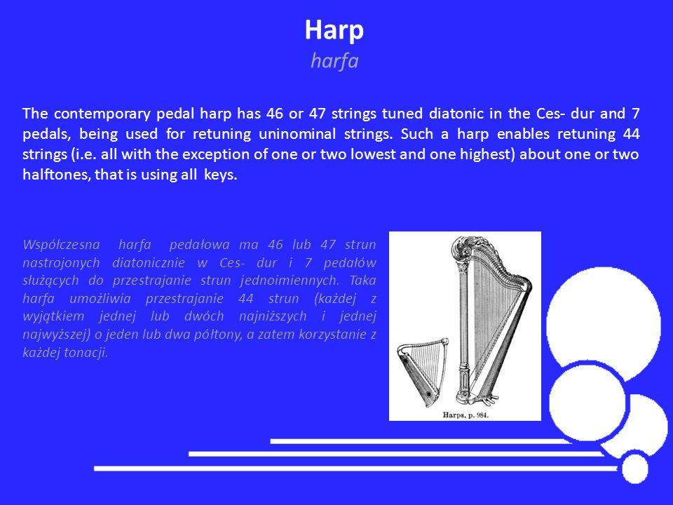 Harp harfa Współczesna harfa pedałowa ma 46 lub 47 strun nastrojonych diatonicznie w Ces- dur i 7 pedałów służących do przestrajanie strun jednoimienn