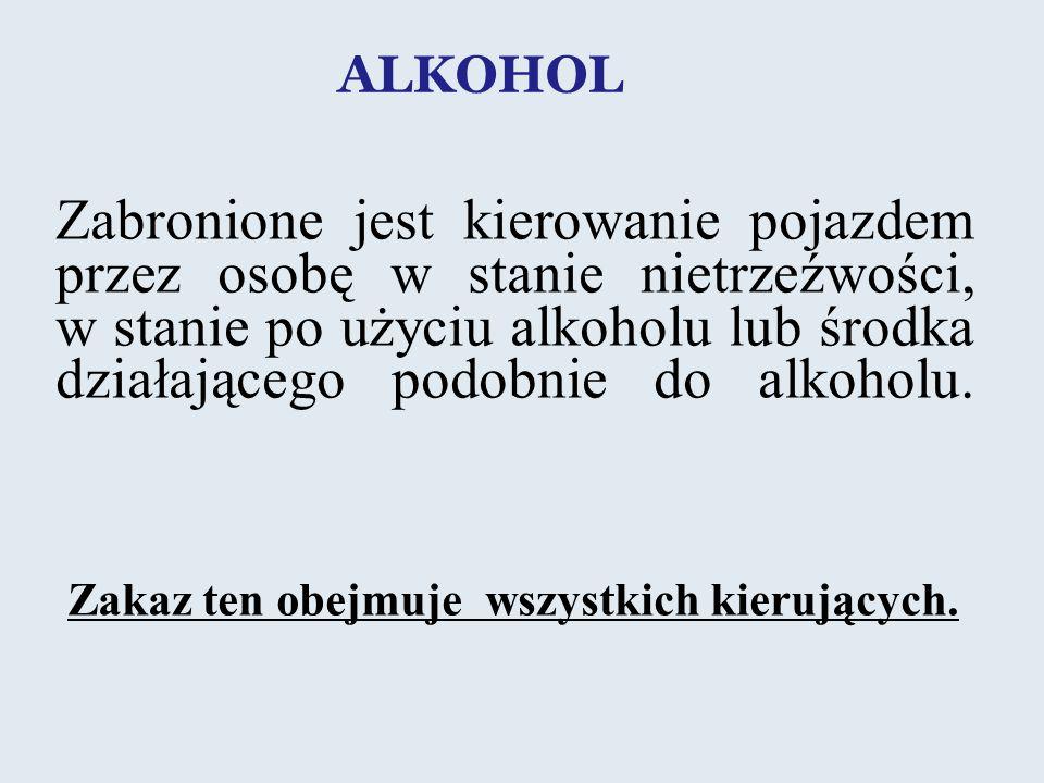Zabronione jest kierowanie pojazdem przez osobę w stanie nietrzeźwości, w stanie po użyciu alkoholu lub środka działającego podobnie do alkoholu. Zaka