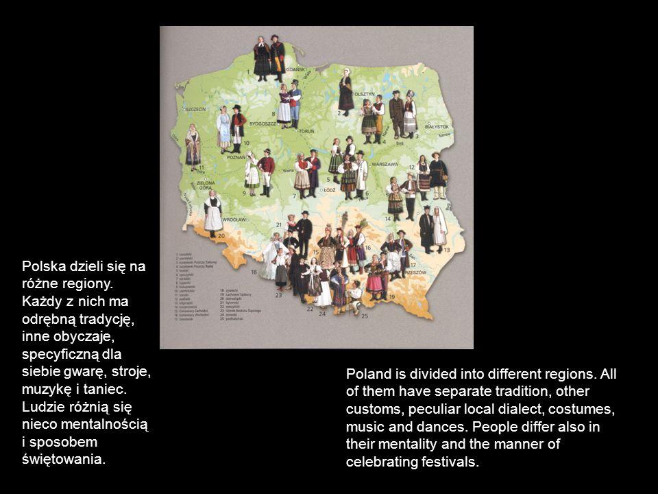 Polska dzieli się na różne regiony. Każdy z nich ma odrębną tradycję, inne obyczaje, specyficzną dla siebie gwarę, stroje, muzykę i taniec. Ludzie róż
