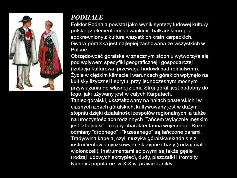 PODHALE Folklor Podhala powstał jako wynik syntezy ludowej kultury polskiej z elementami słowackimi i bałkańskimi i jest spokrewniony z kulturą wszyst