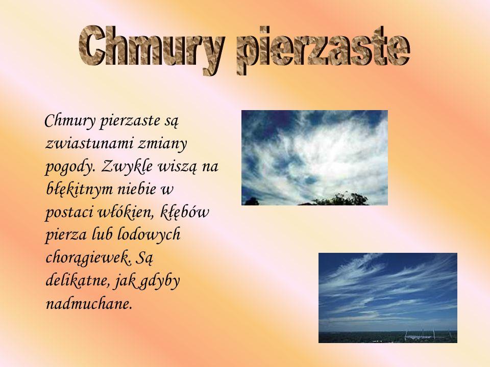 Chmury pierzaste są zwiastunami zmiany pogody. Zwykle wiszą na błękitnym niebie w postaci włókien, kłębów pierza lub lodowych chorągiewek. Są delikatn