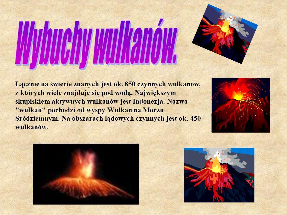 Łącznie na świecie znanych jest ok. 850 czynnych wulkanów, z których wiele znajduje się pod wodą. Największym skupiskiem aktywnych wulkanów jest Indon