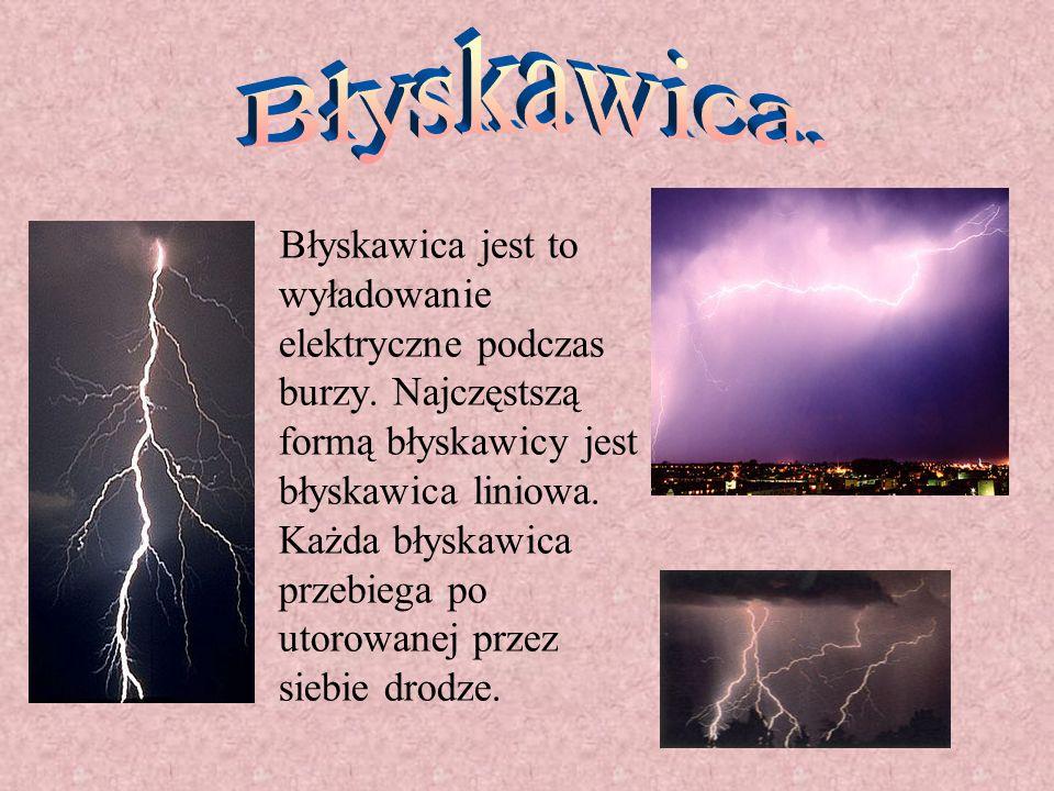 Błyskawica jest to wyładowanie elektryczne podczas burzy.