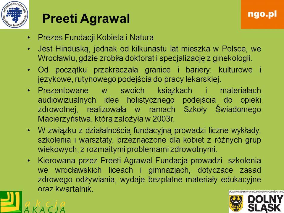 Preeti Agrawal Prezes Fundacji Kobieta i Natura Jest Hinduską, jednak od kilkunastu lat mieszka w Polsce, we Wrocławiu, gdzie zrobiła doktorat i specj