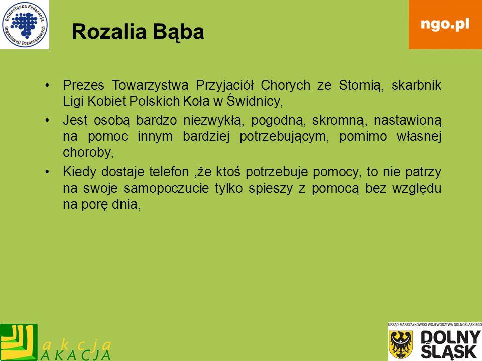 Rozalia Bąba Prezes Towarzystwa Przyjaciół Chorych ze Stomią, skarbnik Ligi Kobiet Polskich Koła w Świdnicy, Jest osobą bardzo niezwykłą, pogodną, skr