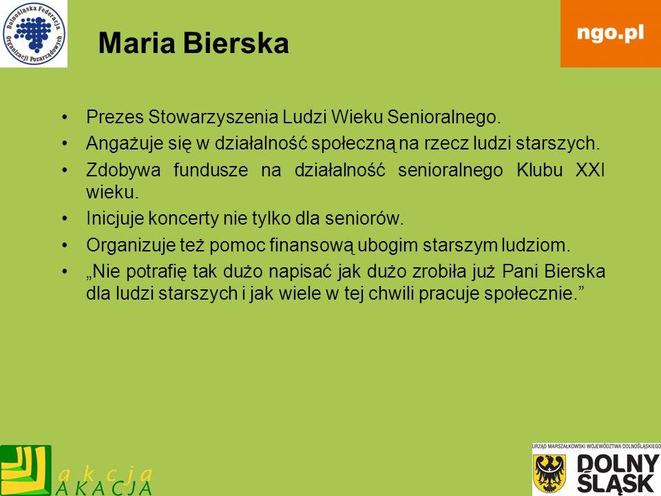 Maria Bierska Prezes Stowarzyszenia Ludzi Wieku Senioralnego. Angażuje się w działalność społeczną na rzecz ludzi starszych. Zdobywa fundusze na dział