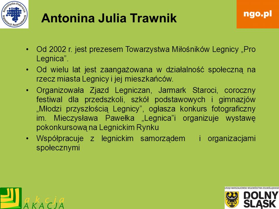 Antonina Julia Trawnik Od 2002 r. jest prezesem Towarzystwa Miłośników Legnicy Pro Legnica. Od wielu lat jest zaangażowana w działalność społeczną na