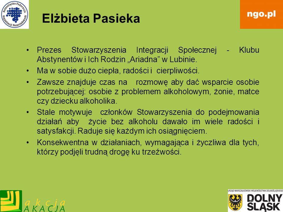 Elżbieta Pasieka Prezes Stowarzyszenia Integracji Społecznej - Klubu Abstynentów i Ich Rodzin Ariadna w Lubinie. Ma w sobie dużo ciepła, radości i cie