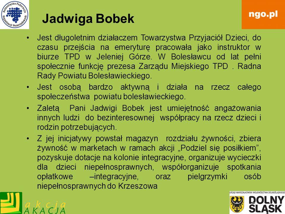 Jadwiga Bobek Jest długoletnim działaczem Towarzystwa Przyjaciół Dzieci, do czasu przejścia na emeryturę pracowała jako instruktor w biurze TPD w Jele