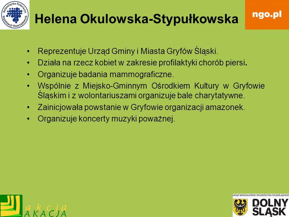 Helena Okulowska-Stypułkowska Reprezentuje Urząd Gminy i Miasta Gryfów Śląski. Działa na rzecz kobiet w zakresie profilaktyki chorób piersi. Organizuj