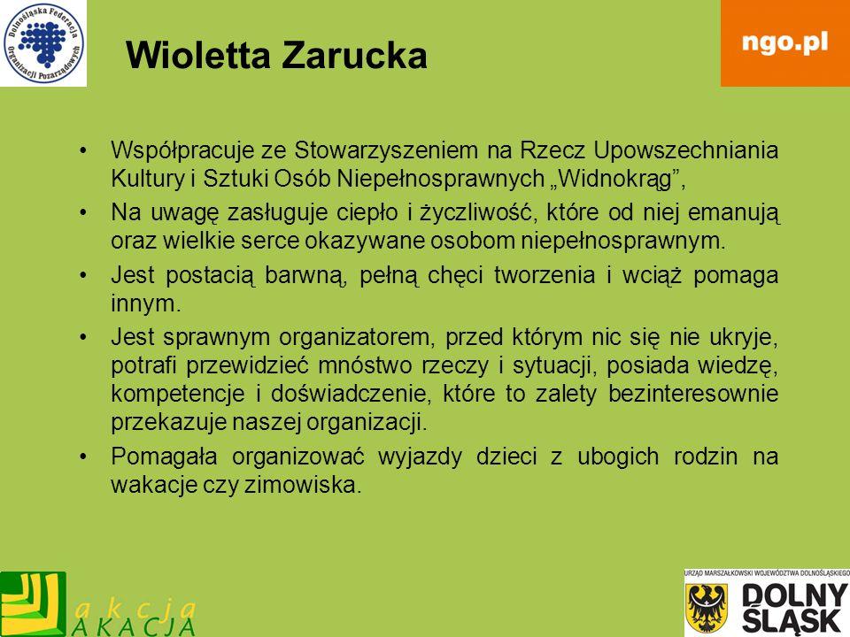 Wioletta Zarucka Współpracuje ze Stowarzyszeniem na Rzecz Upowszechniania Kultury i Sztuki Osób Niepełnosprawnych Widnokrąg, Na uwagę zasługuje ciepło