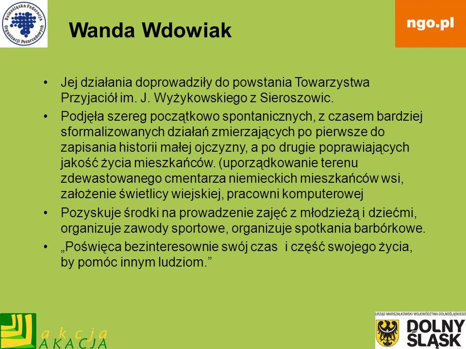 Wanda Wdowiak Jej działania doprowadziły do powstania Towarzystwa Przyjaciół im. J. Wyżykowskiego z Sieroszowic. Podjęła szereg początkowo spontaniczn