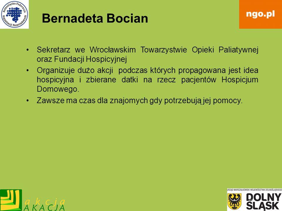 Bernadeta Bocian Sekretarz we Wrocławskim Towarzystwie Opieki Paliatywnej oraz Fundacji Hospicyjnej Organizuje dużo akcji podczas których propagowana