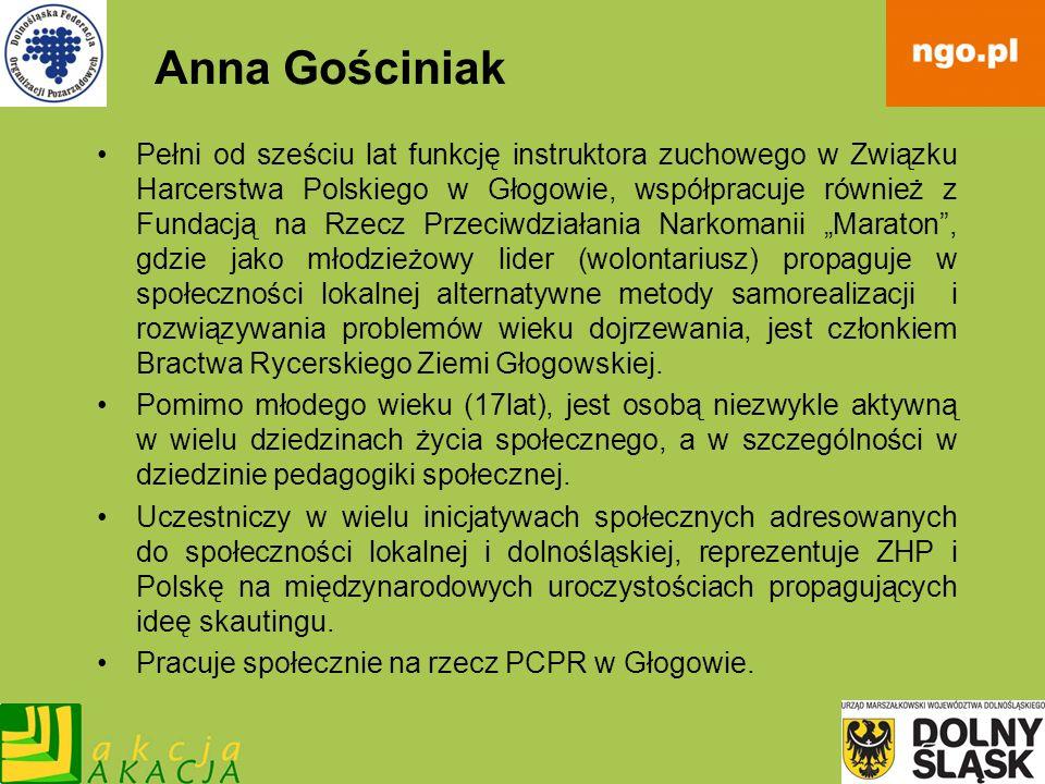 Anna Gościniak Pełni od sześciu lat funkcję instruktora zuchowego w Związku Harcerstwa Polskiego w Głogowie, współpracuje również z Fundacją na Rzecz
