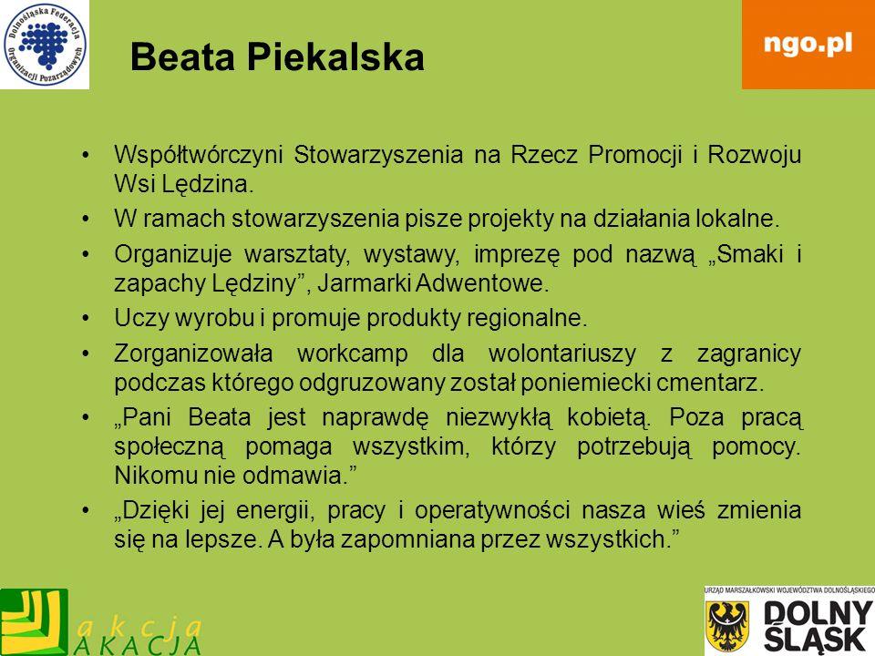 Beata Piekalska Współtwórczyni Stowarzyszenia na Rzecz Promocji i Rozwoju Wsi Lędzina. W ramach stowarzyszenia pisze projekty na działania lokalne. Or
