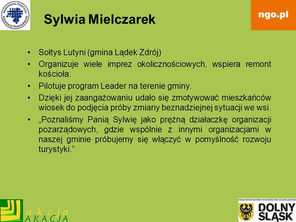 Sylwia Mielczarek Sołtys Lutyni (gmina Lądek Zdrój) Organizuje wiele imprez okolicznościowych, wspiera remont kościoła. Pilotuje program Leader na ter