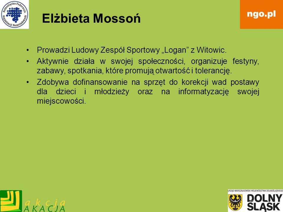 Elżbieta Mossoń Prowadzi Ludowy Zespół Sportowy Logan z Witowic. Aktywnie działa w swojej społeczności, organizuje festyny, zabawy, spotkania, które p