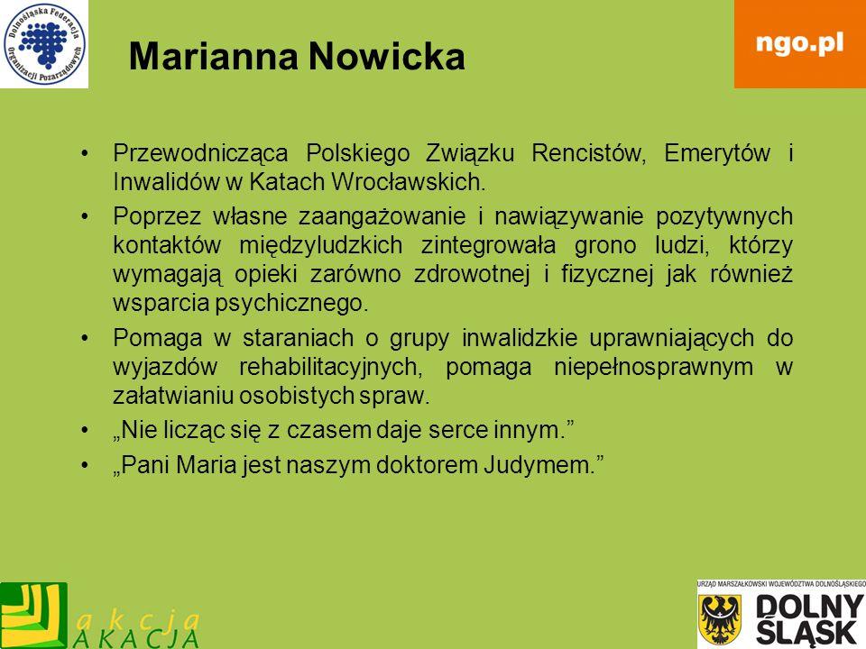 Marianna Nowicka Przewodnicząca Polskiego Związku Rencistów, Emerytów i Inwalidów w Katach Wrocławskich. Poprzez własne zaangażowanie i nawiązywanie p