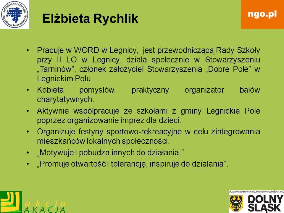 Elżbieta Rychlik Pracuje w WORD w Legnicy, jest przewodniczącą Rady Szkoły przy II LO w Legnicy, działa społecznie w Stowarzyszeniu Tarninów, członek