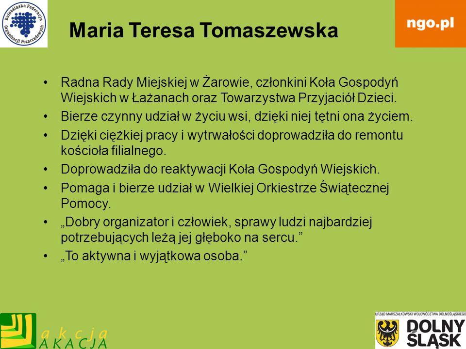 Maria Teresa Tomaszewska Radna Rady Miejskiej w Żarowie, członkini Koła Gospodyń Wiejskich w Łażanach oraz Towarzystwa Przyjaciół Dzieci. Bierze czynn