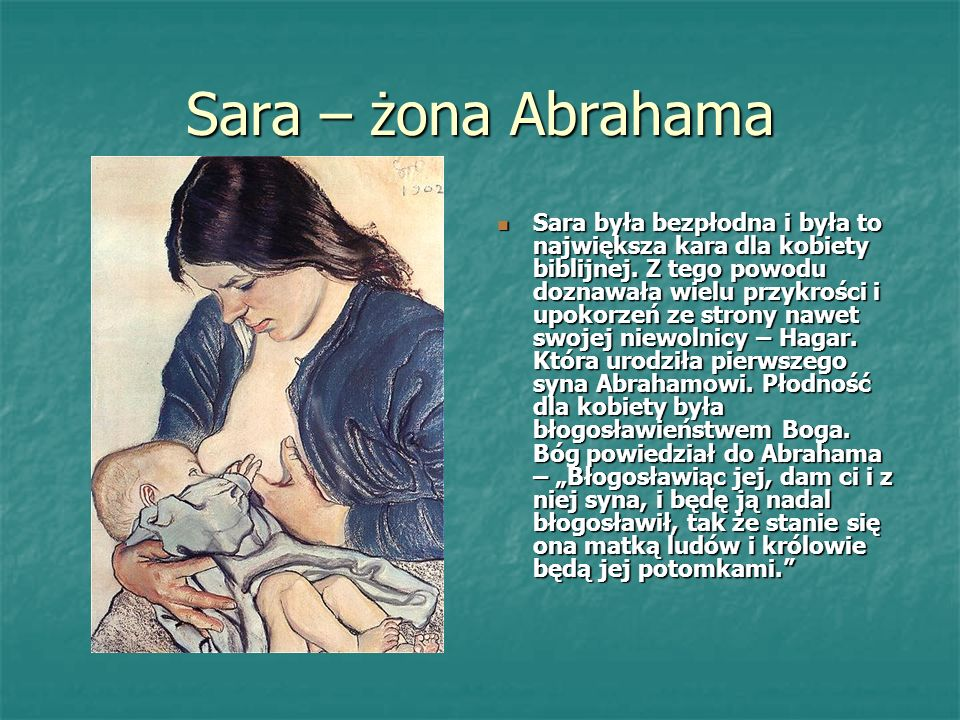 Sara – żona Abrahama Sara była bezpłodna i była to największa kara dla kobiety biblijnej.