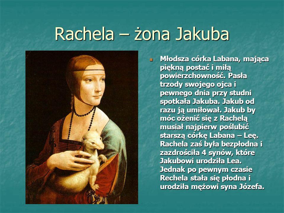 Rebeka – żona Izaaka Bardzo piękna kobieta, która wykonywała zwyczajne prace – chodziła z dzbanem po wodę do studni i była bardzo pracowita. Dała pić