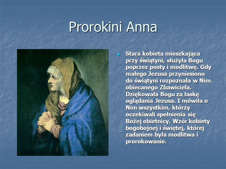 Prorokini Anna Stara kobieta mieszkająca przy świątyni, służyła Bogu poprzez posty i modlitwę.