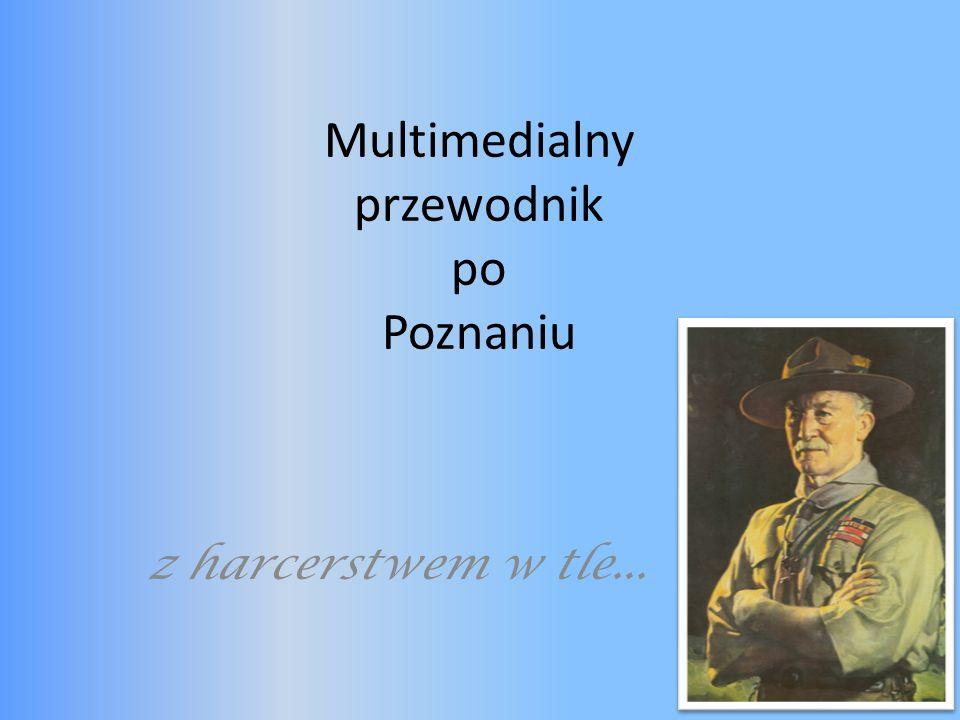Multimedialny przewodnik po Poznaniu z harcerstwem w tle...