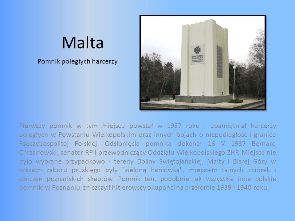 Malta Pierwszy pomnik w tym miejscu powstał w 1937 roku i upamiętniał harcerzy poległych w Powstaniu Wielkopolskim oraz innych bojach o niepodległość