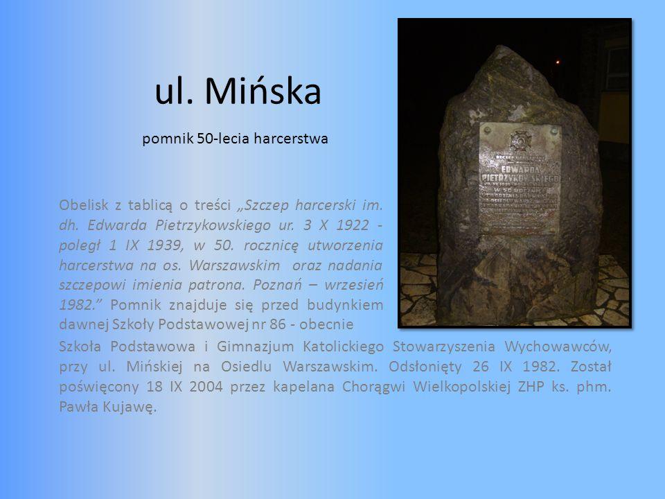 ul. Mińska Obelisk z tablicą o treści Szczep harcerski im. dh. Edwarda Pietrzykowskiego ur. 3 X 1922 - poległ 1 IX 1939, w 50. rocznicę utworzenia har