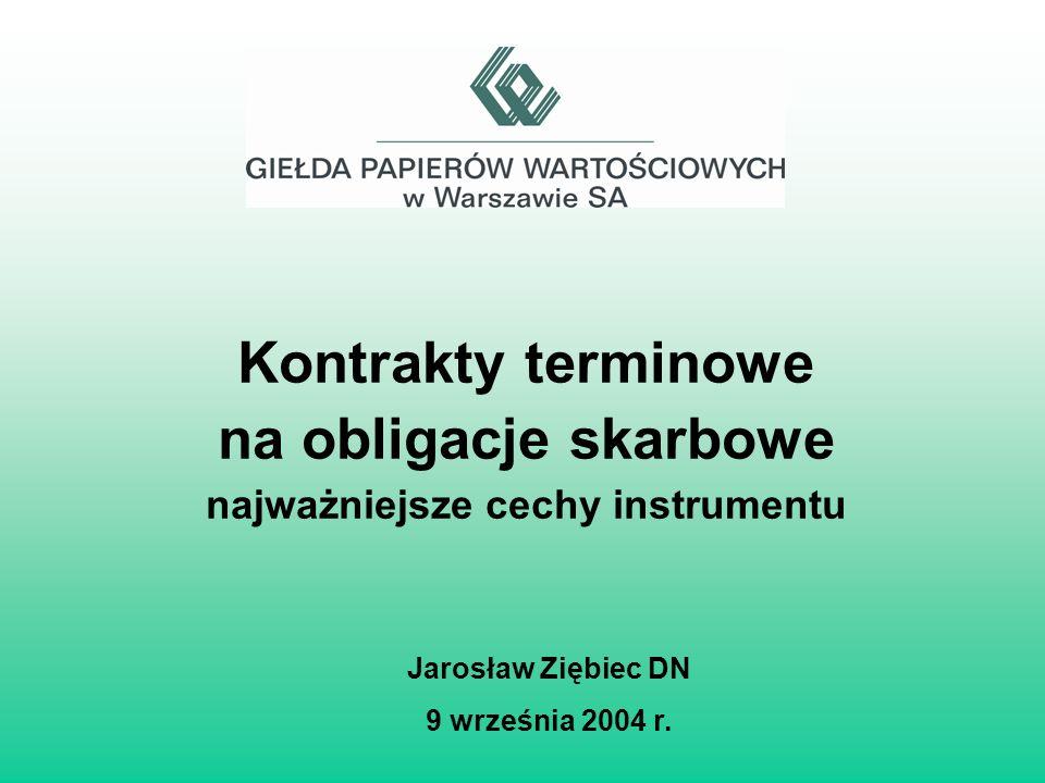Kontrakty terminowe na obligacje skarbowe najważniejsze cechy instrumentu Jarosław Ziębiec DN 9 września 2004 r.