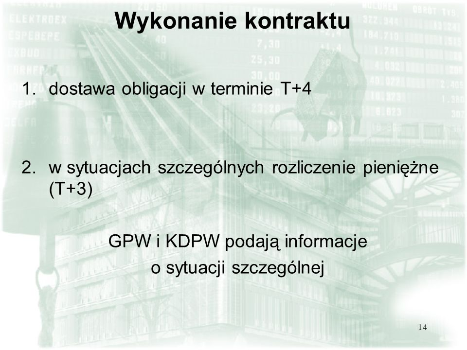 14 Wykonanie kontraktu 1.dostawa obligacji w terminie T+4 2.w sytuacjach szczególnych rozliczenie pieniężne (T+3) GPW i KDPW podają informacje o sytua