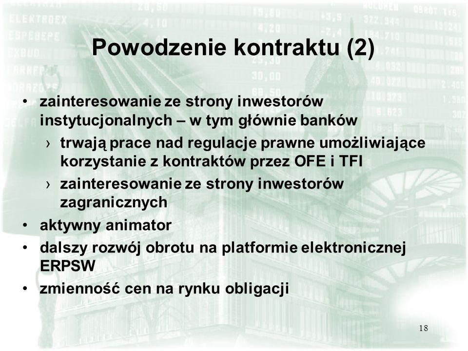 18 Powodzenie kontraktu (2) zainteresowanie ze strony inwestorów instytucjonalnych – w tym głównie banków trwają prace nad regulacje prawne umożliwiaj