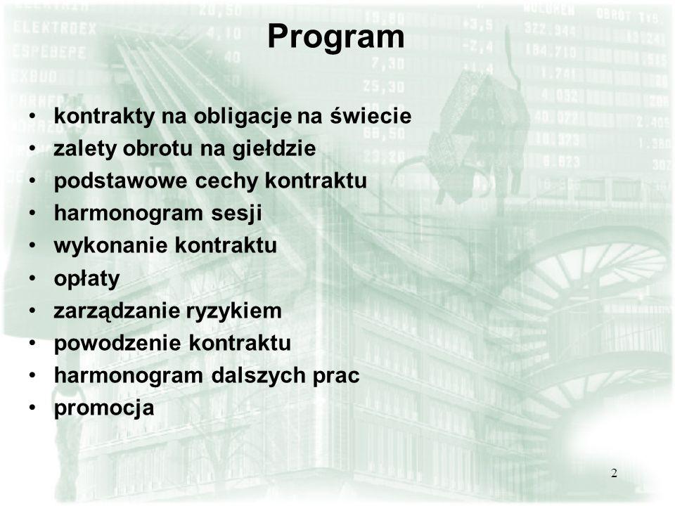 2 Program kontrakty na obligacje na świecie zalety obrotu na giełdzie podstawowe cechy kontraktu harmonogram sesji wykonanie kontraktu opłaty zarządza