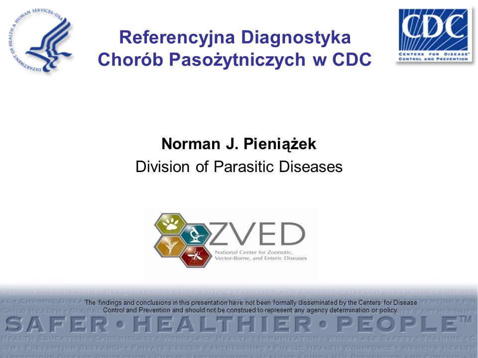 Referencyjna Diagnostyka Chorób Pasożytniczych w CDC Norman J. Pieniążek Division of Parasitic Diseases The findings and conclusions in this presentat