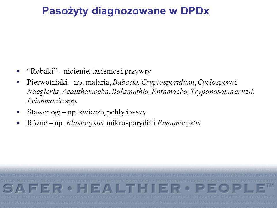 Pasożyty diagnozowane w DPDx Robaki – nicienie, tasiemce i przywry Pierwotniaki – np. malaria, Babesia, Cryptosporidium, Cyclospora i Naegleria, Acant