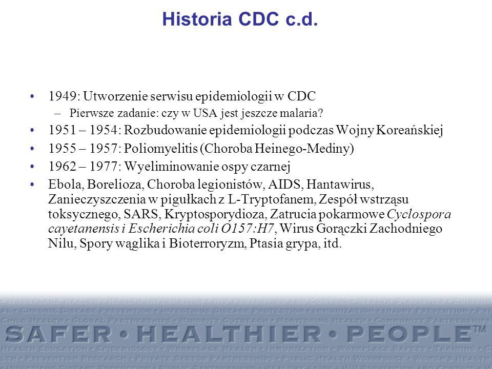 Historia CDC c.d. 1949: Utworzenie serwisu epidemiologii w CDC –Pierwsze zadanie: czy w USA jest jeszcze malaria? 1951 – 1954: Rozbudowanie epidemiolo