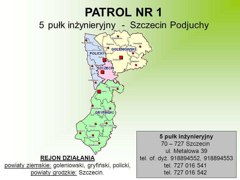PATROL NR 1 5pułk inżynieryjny - Szczecin Podjuchy REJON DZIAŁANIA powiaty ziemskie: goleniowski, gryfiński, policki, powiaty grodzkie: Szczecin. 5 pu