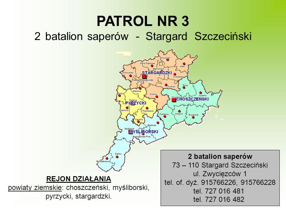 PATROL NR 3 2batalion saperów - Stargard Szczeciński REJON DZIAŁANIA powiaty ziemskie: choszczeński, myśliborski, pyrzycki, stargardzki. 2 batalion sa
