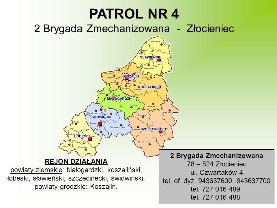 REJON DZIAŁANIA powiaty ziemskie: białogardzki, koszaliński, łobeski, sławieński, szczecinecki, świdwiński, powiaty grodzkie: Koszalin. PATROL NR 4 2