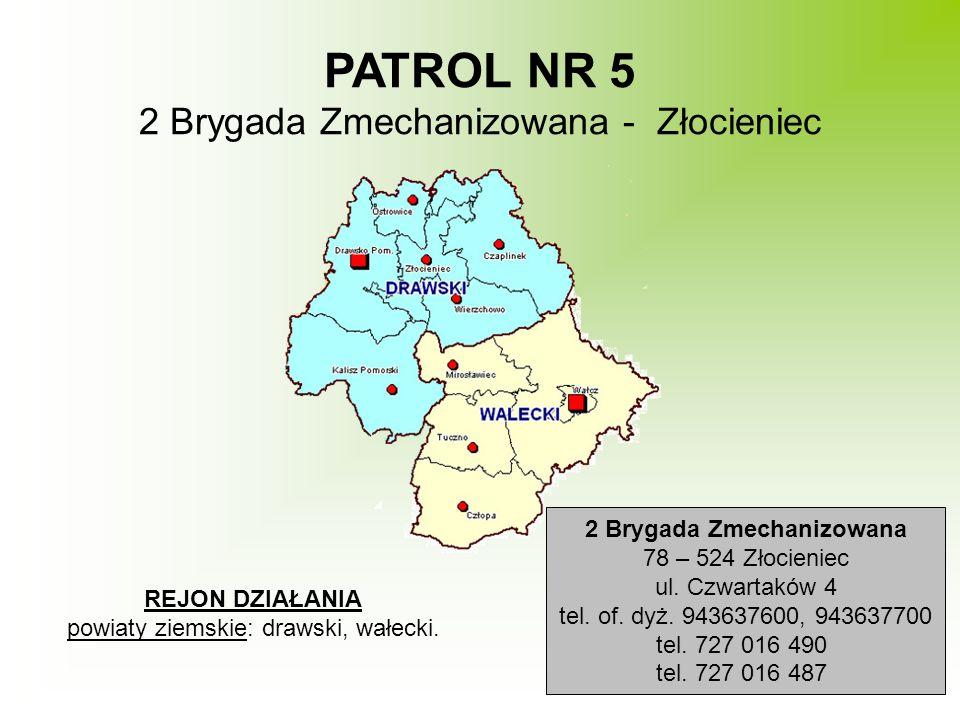 REJON DZIAŁANIA powiaty ziemskie: drawski, wałecki. PATROL NR 5 2 Brygada Zmechanizowana - Złocieniec 2 Brygada Zmechanizowana 78 – 524 Złocieniec ul.