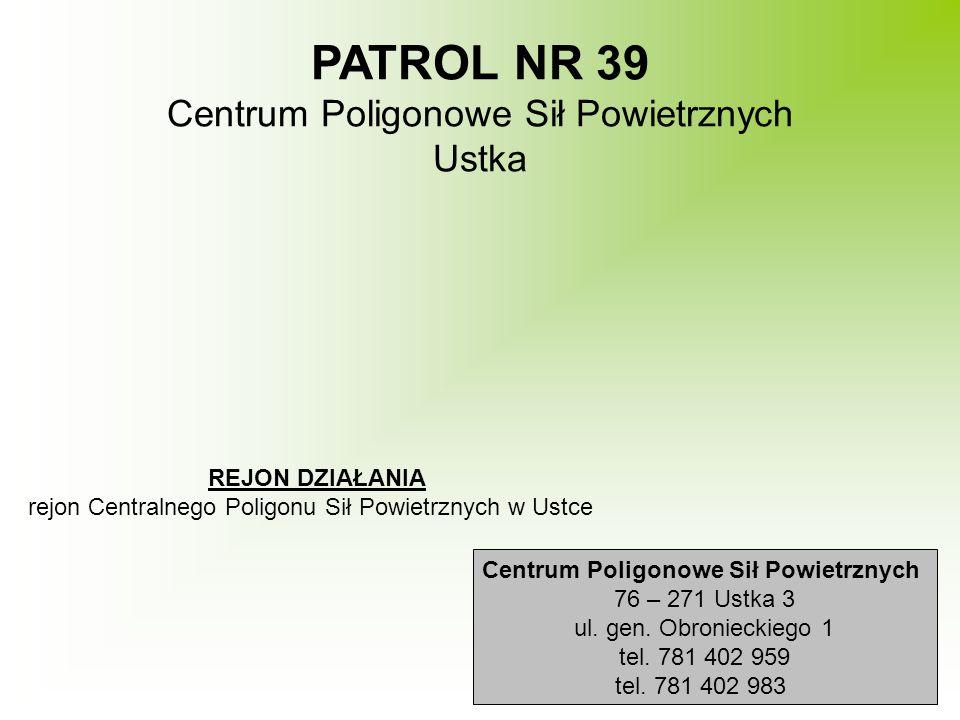 PATROL NR 39 Centrum Poligonowe Sił Powietrznych Ustka REJON DZIAŁANIA rejon Centralnego Poligonu Sił Powietrznych w Ustce Centrum Poligonowe Sił Powi