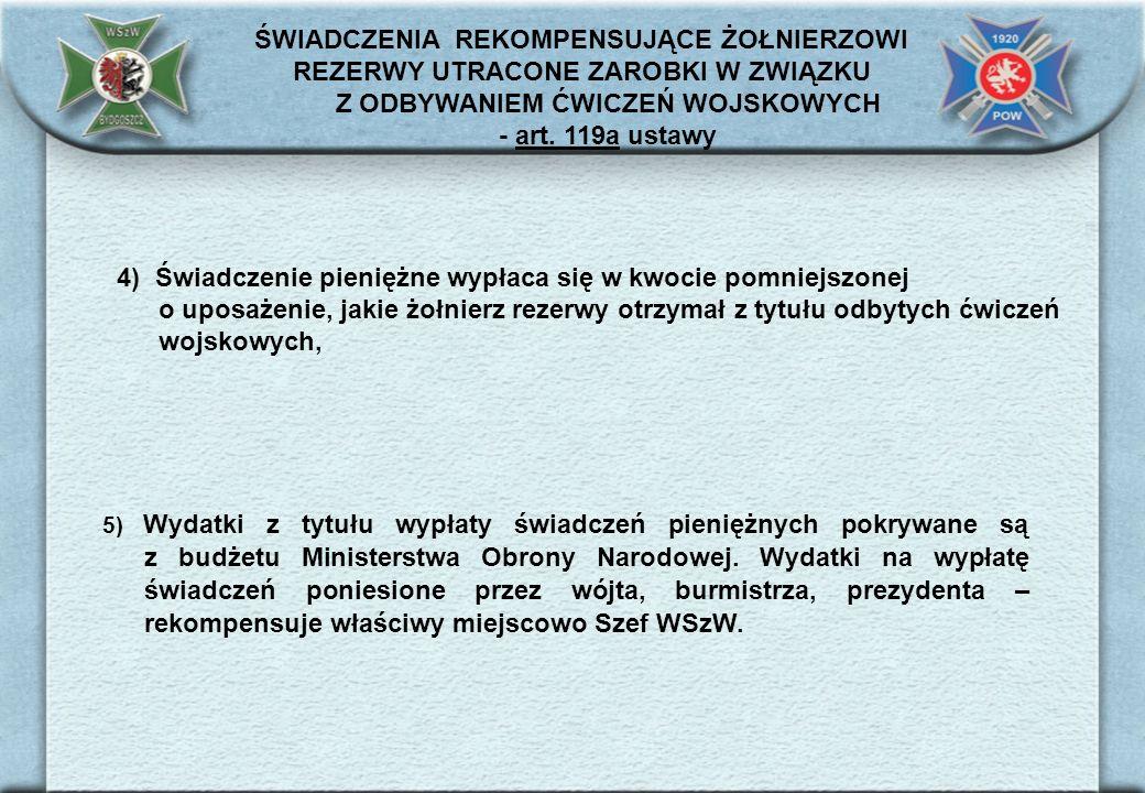 4) Świadczenie pieniężne wypłaca się w kwocie pomniejszonej o uposażenie, jakie żołnierz rezerwy otrzymał z tytułu odbytych ćwiczeń wojskowych, 5) Wyd