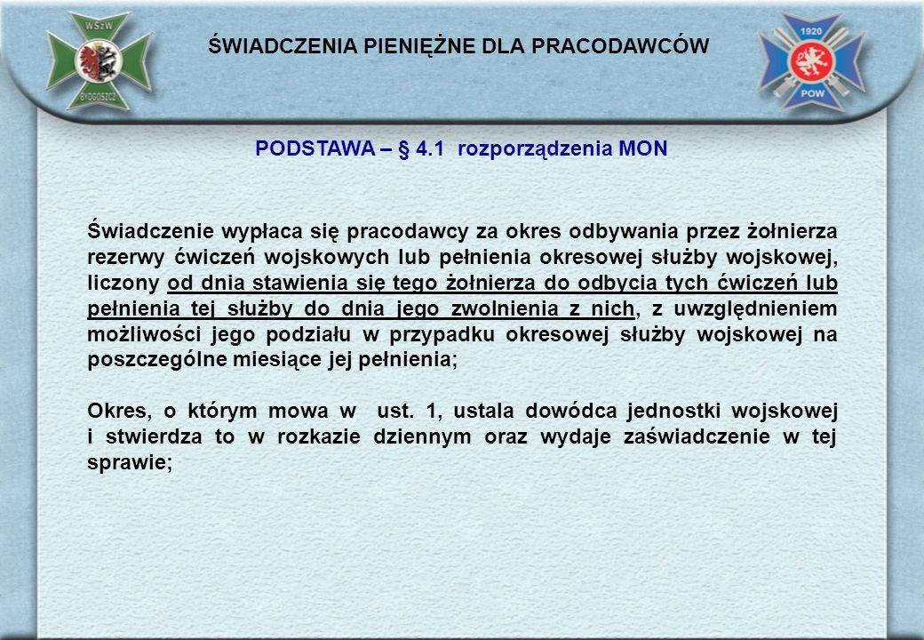 PODSTAWA – § 4.1 rozporządzenia MON Świadczenie wypłaca się pracodawcy za okres odbywania przez żołnierza rezerwy ćwiczeń wojskowych lub pełnienia okr