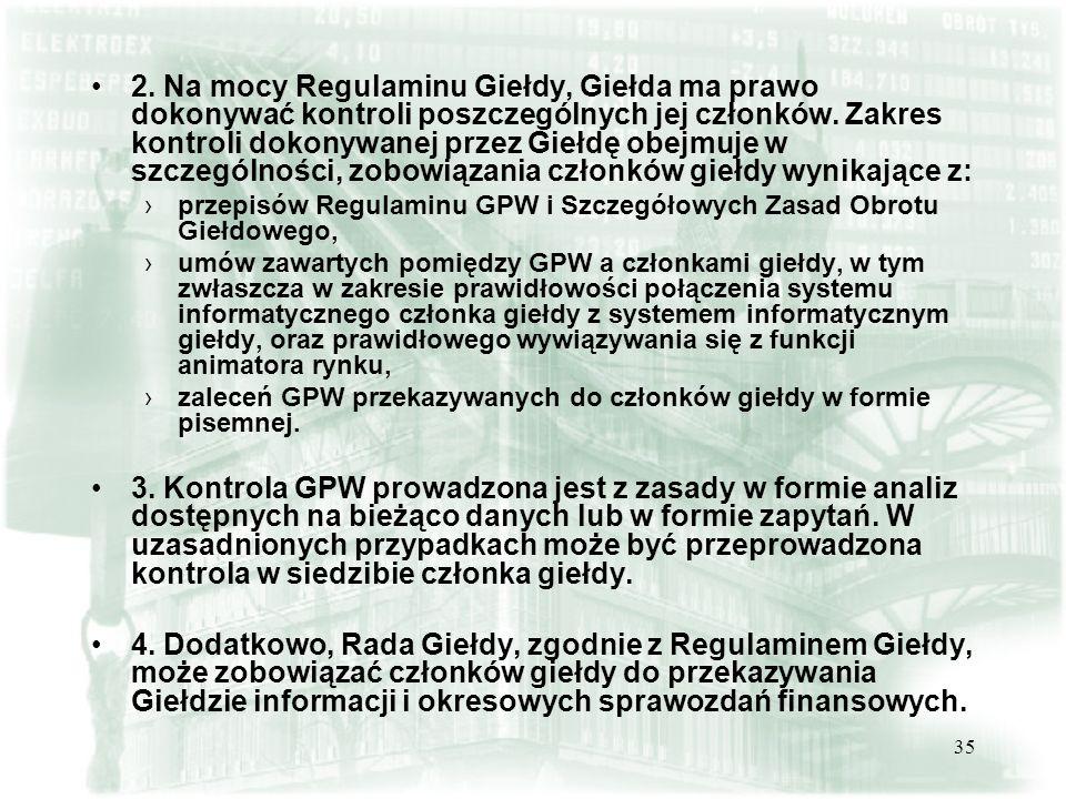 35 2.Na mocy Regulaminu Giełdy, Giełda ma prawo dokonywać kontroli poszczególnych jej członków.