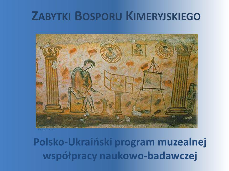 Z ABYTKI B OSPORU K IMERYJSKIEGO Polsko-Ukraiński program muzealnej współpracy naukowo-badawczej Zbiory Ermitażu