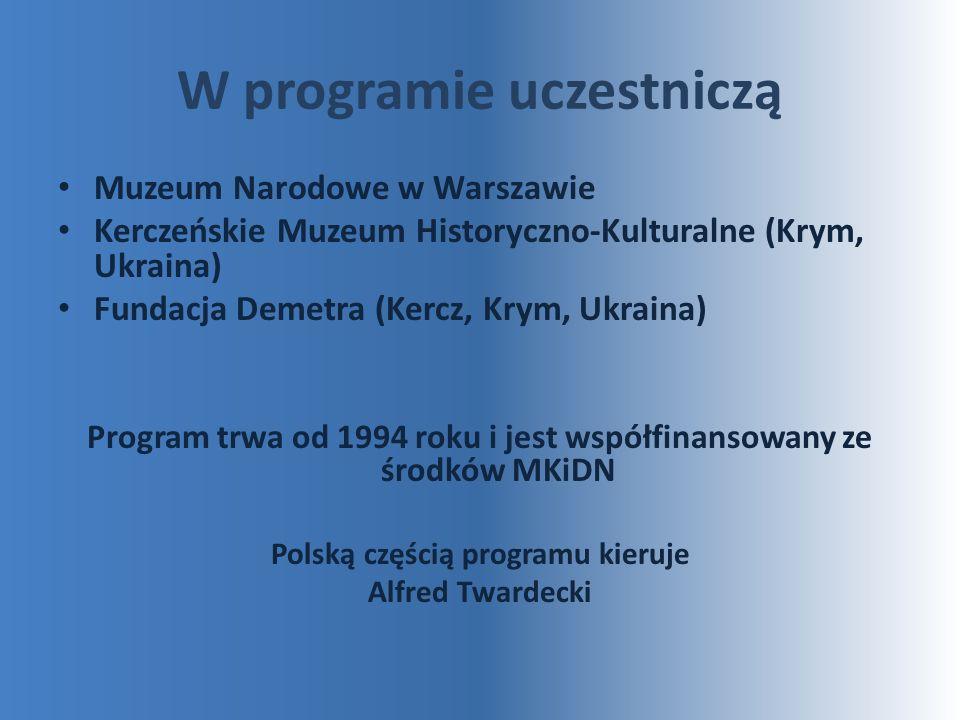 W programie uczestniczą Muzeum Narodowe w Warszawie Kerczeńskie Muzeum Historyczno-Kulturalne (Krym, Ukraina) Fundacja Demetra (Kercz, Krym, Ukraina)