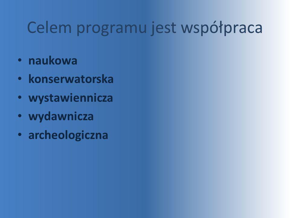 Celem programu jest współpraca naukowa konserwatorska wystawiennicza wydawnicza archeologiczna
